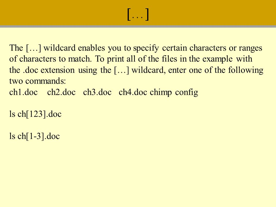 The […] wildcard enables you to specify certain characters or ranges